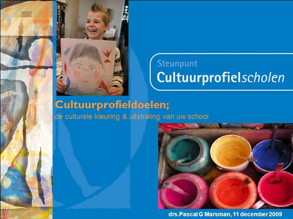 Cultuurprofieldoelen; drs.Pascal G Marsman, 11 december 2009 de culturele kleuring & uitstraling van uw school