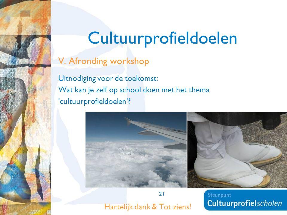 21 Cultuurprofieldoelen V. Afronding workshop Uitnodiging voor de toekomst: Wat kan je zelf op school doen met het thema 'cultuurprofieldoelen'? Harte