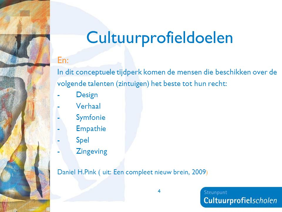 4 Cultuurprofieldoelen En: In dit conceptuele tijdperk komen de mensen die beschikken over de volgende talenten (zintuigen) het beste tot hun recht: -