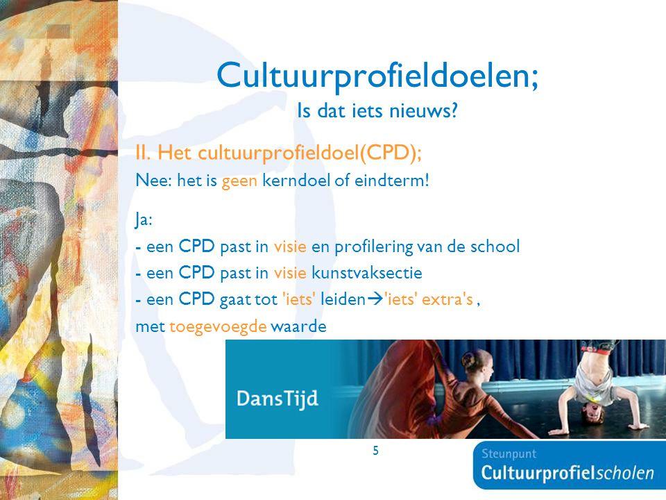 5 Cultuurprofieldoelen; Is dat iets nieuws? II. Het cultuurprofieldoel(CPD); Nee: het is geen kerndoel of eindterm! Ja: - een CPD past in visie en pro