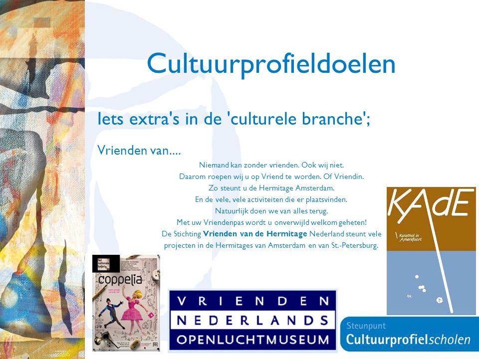 7 Cultuurprofieldoelen Iets extra's in de 'culturele branche'; Vrienden van.... Niemand kan zonder vrienden. Ook wij niet. Daarom roepen wij u op Vrie