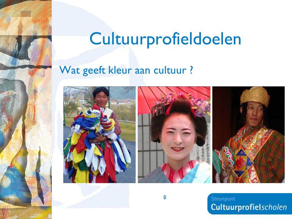 8 Cultuurprofieldoelen Wat geeft kleur aan cultuur ?