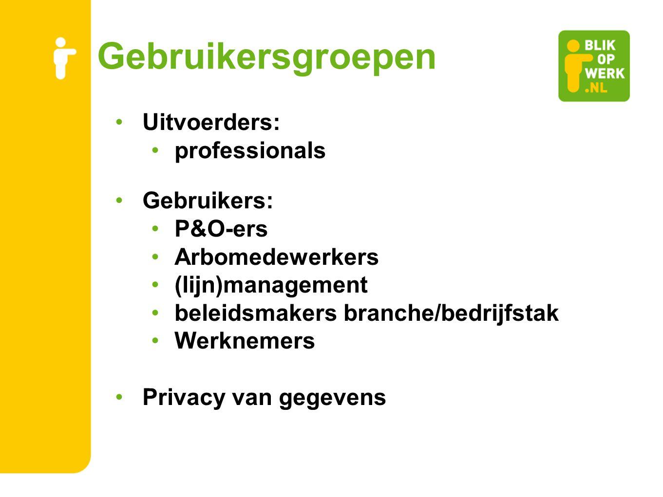 Gebruikersgroepen Uitvoerders: professionals Gebruikers: P&O-ers Arbomedewerkers (lijn)management beleidsmakers branche/bedrijfstak Werknemers Privacy
