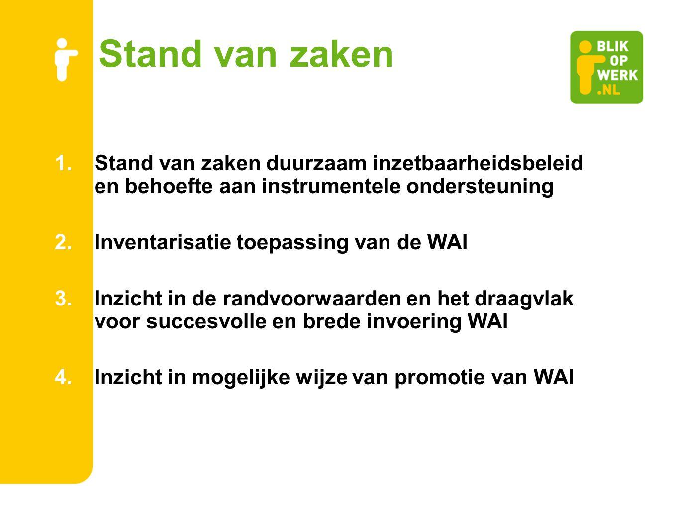 Stand van zaken 1.Stand van zaken duurzaam inzetbaarheidsbeleid en behoefte aan instrumentele ondersteuning 2.Inventarisatie toepassing van de WAI 3.I