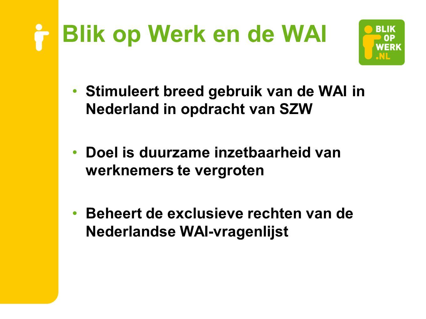 Blik op Werk en de WAI Stimuleert breed gebruik van de WAI in Nederland in opdracht van SZW Doel is duurzame inzetbaarheid van werknemers te vergroten