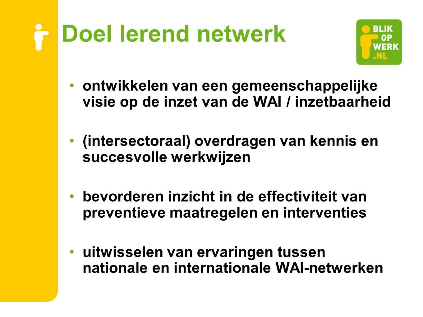 Doel lerend netwerk ontwikkelen van een gemeenschappelijke visie op de inzet van de WAI / inzetbaarheid (intersectoraal) overdragen van kennis en succ