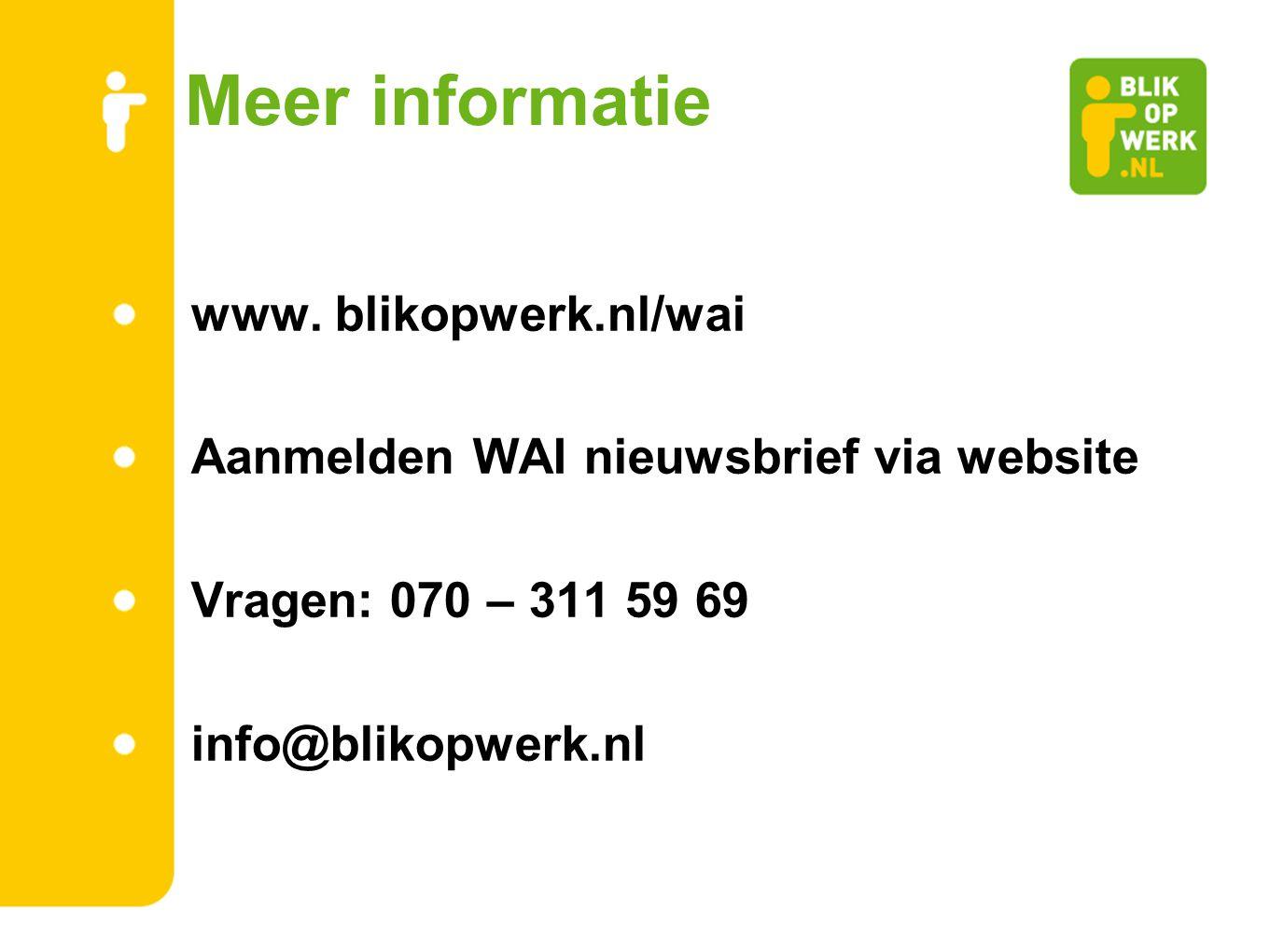 Meer informatie www. blikopwerk.nl/wai Aanmelden WAI nieuwsbrief via website Vragen: 070 – 311 59 69 info@blikopwerk.nl
