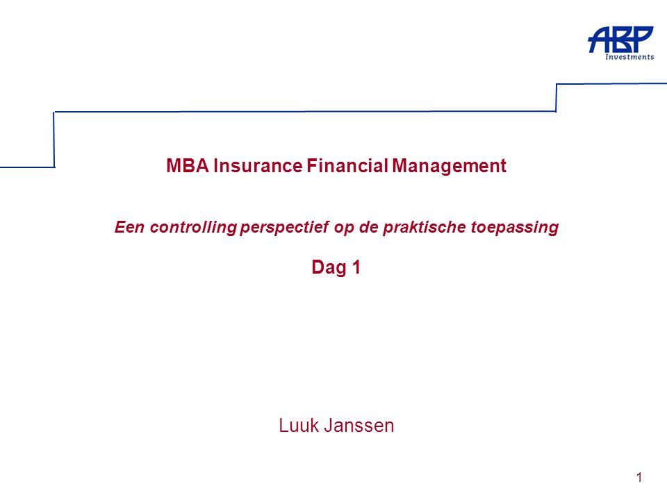 1 MBA Insurance Financial Management Een controlling perspectief op de praktische toepassing Dag 1 Luuk Janssen