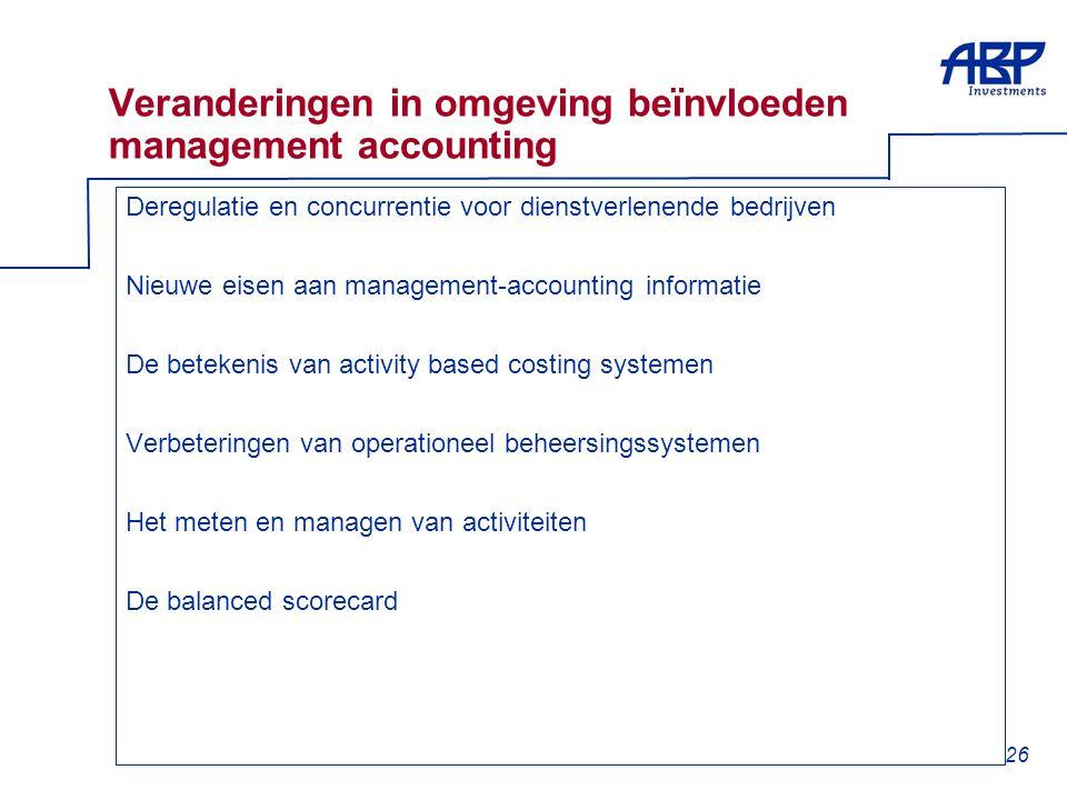 26 Veranderingen in omgeving beïnvloeden management accounting Deregulatie en concurrentie voor dienstverlenende bedrijven Nieuwe eisen aan management