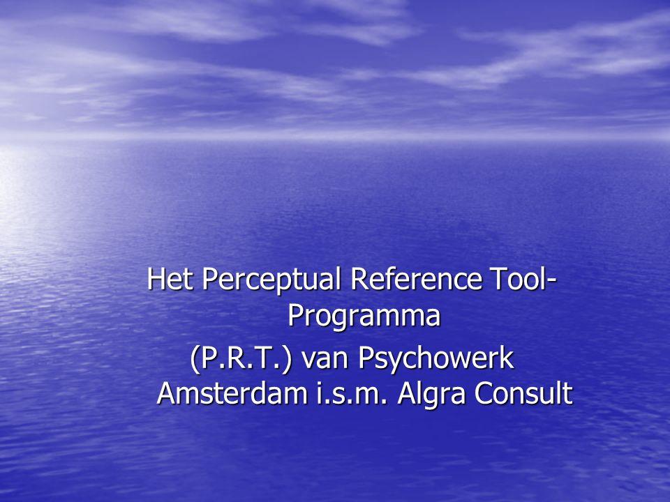 Het Perceptual Reference Tool- Programma (P.R.T.) van Psychowerk Amsterdam i.s.m. Algra Consult