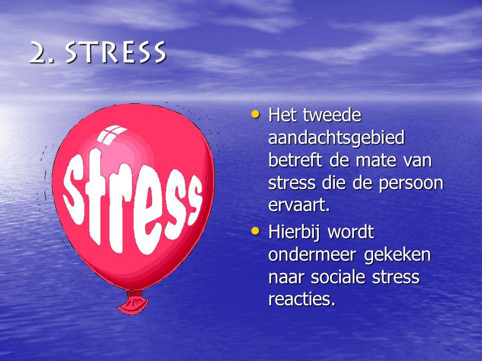 2. Stress Het tweede aandachtsgebied betreft de mate van stress die de persoon ervaart.