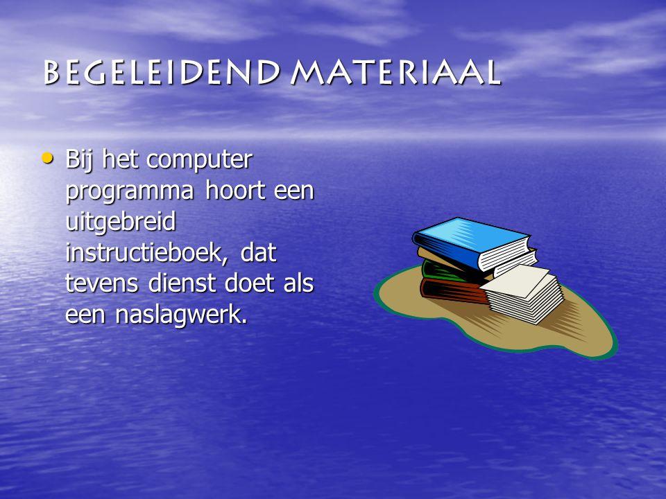 Begeleidend materiaal Bij het computer programma hoort een uitgebreid instructieboek, dat tevens dienst doet als een naslagwerk.