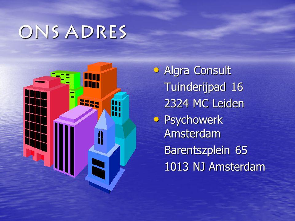 Ons adres Algra Consult Algra Consult Tuinderijpad 16 2324 MC Leiden Psychowerk Amsterdam Psychowerk Amsterdam Barentszplein 65 1013 NJ Amsterdam