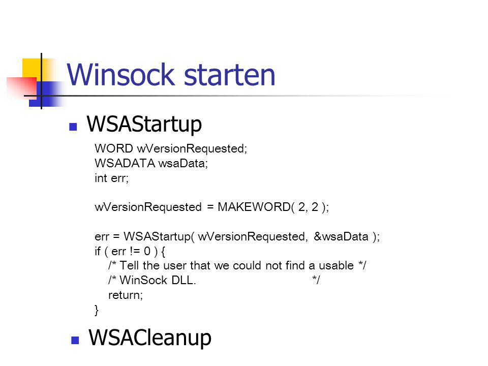 Winsock starten WSAStartup WORD wVersionRequested; WSADATA wsaData; int err; wVersionRequested = MAKEWORD( 2, 2 ); err = WSAStartup( wVersionRequested