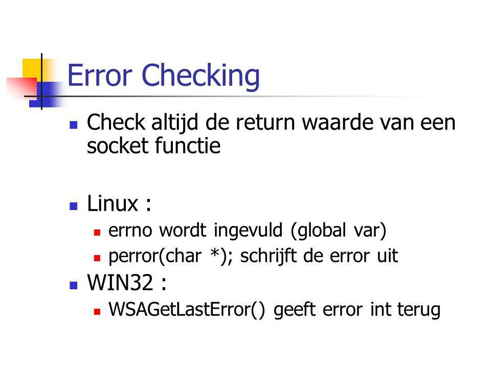 Error Checking Check altijd de return waarde van een socket functie Linux : errno wordt ingevuld (global var) perror(char *); schrijft de error uit WI
