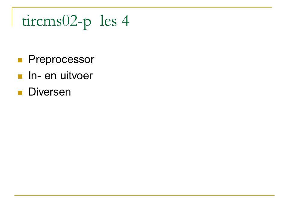 tircms02-p les 4 Preprocessor In- en uitvoer Diversen