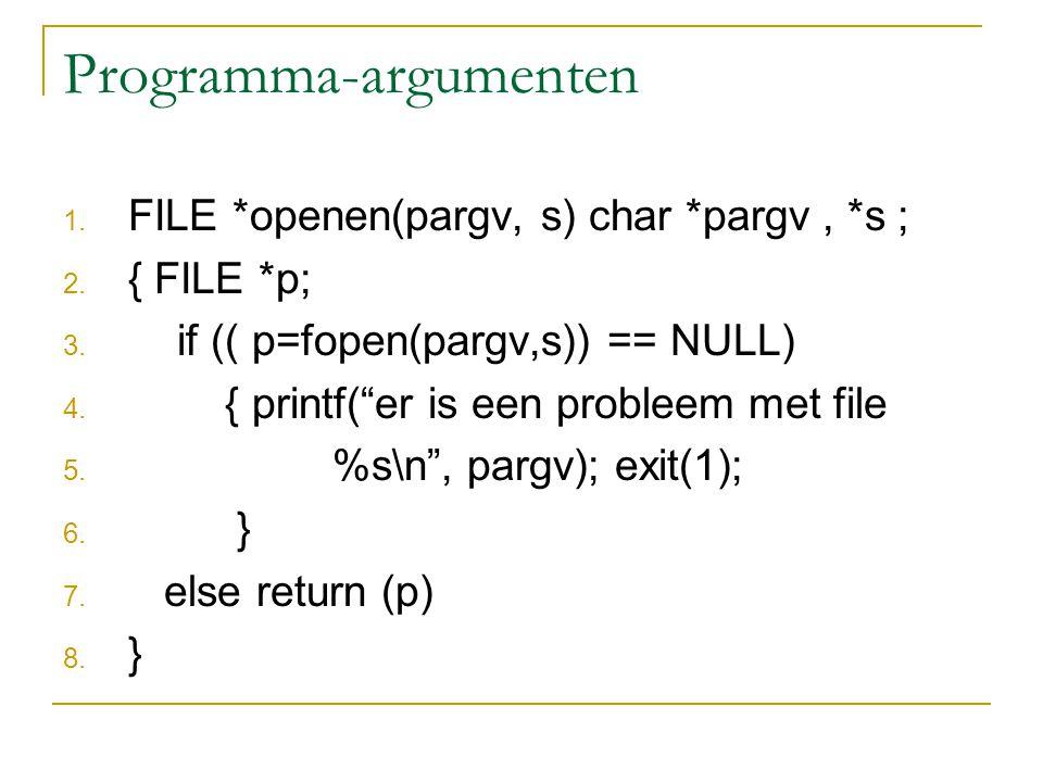 Programma-argumenten 1. FILE *openen(pargv, s) char *pargv, *s ; 2.