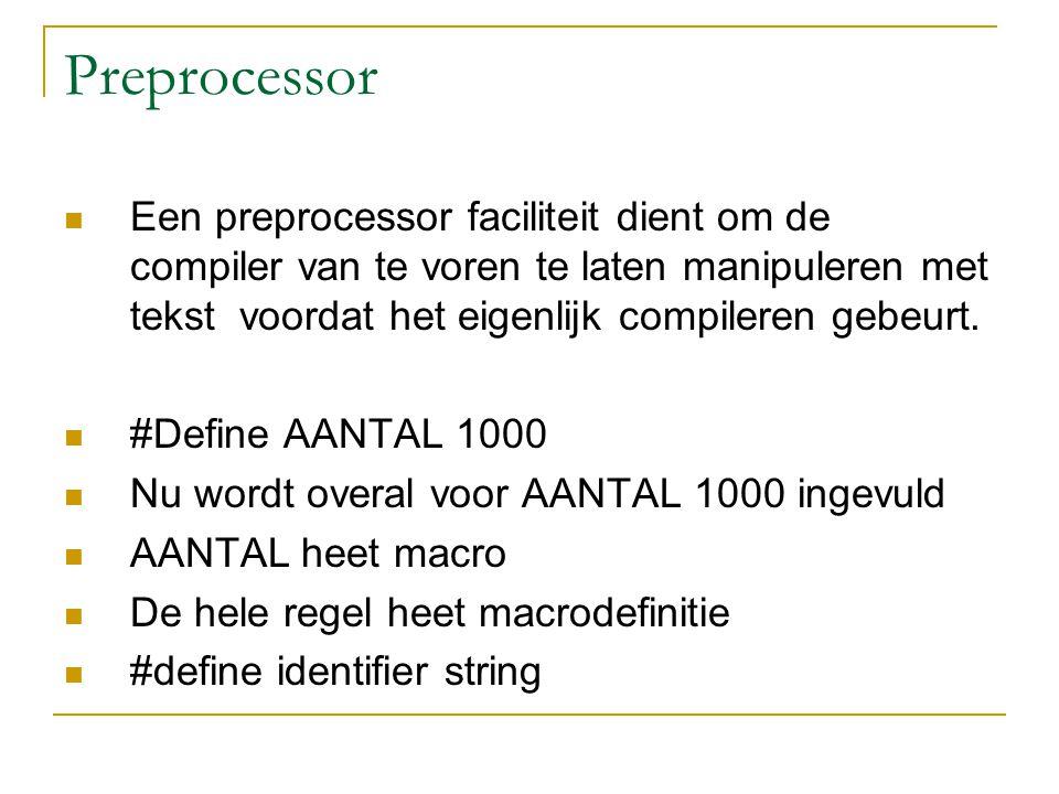 Preprocessor Een preprocessor faciliteit dient om de compiler van te voren te laten manipuleren met tekst voordat het eigenlijk compileren gebeurt.