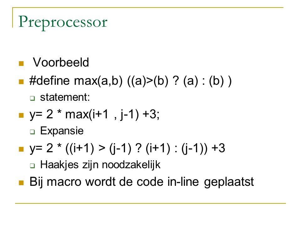 Preprocessor Bij een macro wordt de code in-line geplaatst dwz dat de macrocode in het programma geplaatst wordt Bij een functie wordt de code 1-malig in programma geplaatst Voordeel macro : is sneller dan functie Nadeel macro: het kost meer geheugen