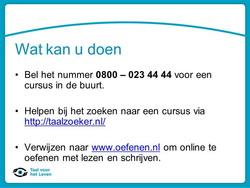 Wat kan u doen Bel het nummer 0800 – 023 44 44 voor een cursus in de buurt. Helpen bij het zoeken naar een cursus via http://taalzoeker.nl/ http://taa