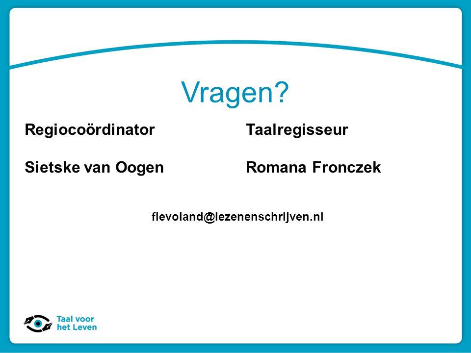 Vragen? RegiocoördinatorTaalregisseur Sietske van OogenRomana Fronczek flevoland@lezenenschrijven.nl