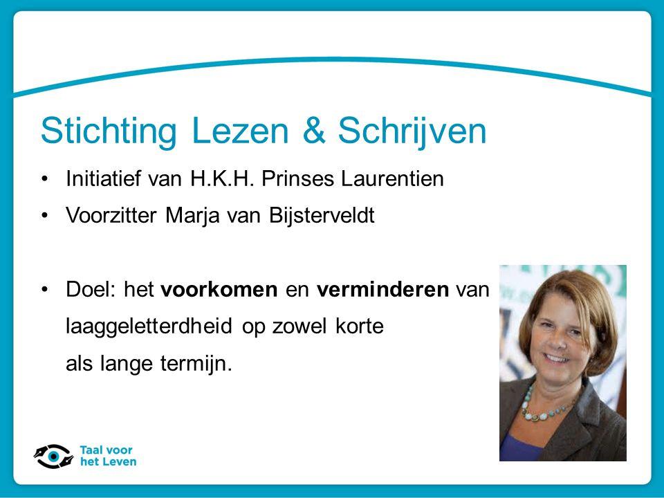 Stichting Lezen & Schrijven Initiatief van H.K.H. Prinses Laurentien Voorzitter Marja van Bijsterveldt Doel: het voorkomen en verminderen van laaggele