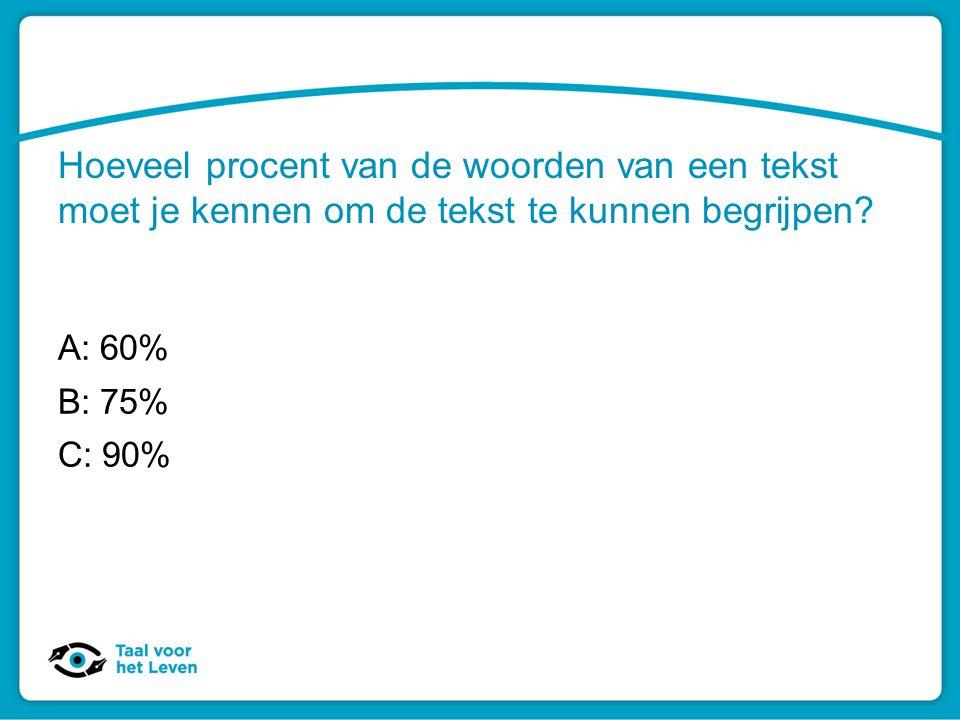 Hoeveel procent van de woorden van een tekst moet je kennen om de tekst te kunnen begrijpen? A: 60% B: 75% C: 90%