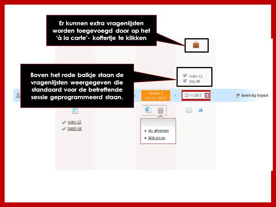 Boven het rode balkje staan de vragenlijsten weergegeven die standaard voor de betreffende sessie geprogrammeerd staan.