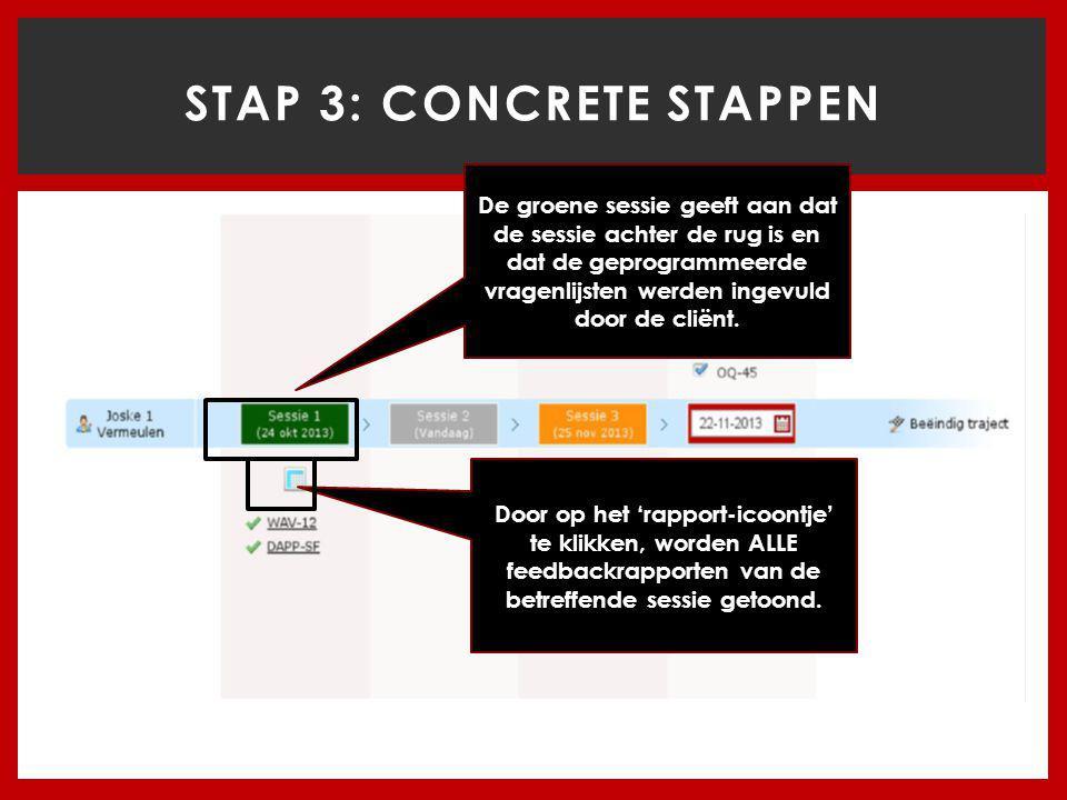 STAP 3: CONCRETE STAPPEN De groene sessie geeft aan dat de sessie achter de rug is en dat de geprogrammeerde vragenlijsten werden ingevuld door de cliënt.