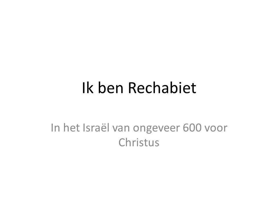 Ik ben Rechabiet In het Israël van ongeveer 600 voor Christus