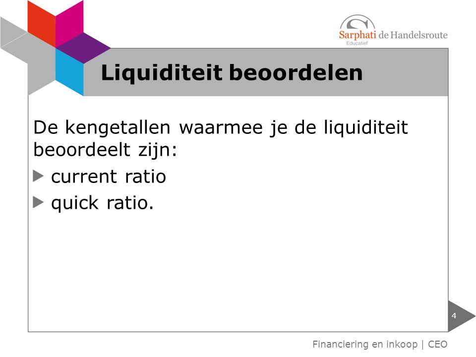 De kengetallen waarmee je de liquiditeit beoordeelt zijn: current ratio quick ratio. 4 Financiering en inkoop | CEO Liquiditeit beoordelen