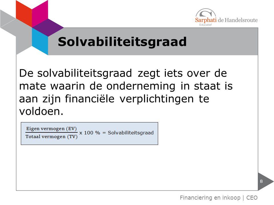 De solvabiliteitsgraad zegt iets over de mate waarin de onderneming in staat is aan zijn financiële verplichtingen te voldoen. 8 Financiering en inkoo