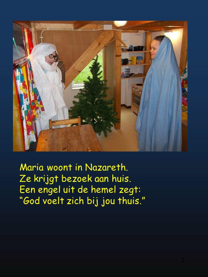 """Maria woont in Nazareth. Ze krijgt bezoek aan huis. Een engel uit de hemel zegt: """"God voelt zich bij jou thuis."""" 1"""
