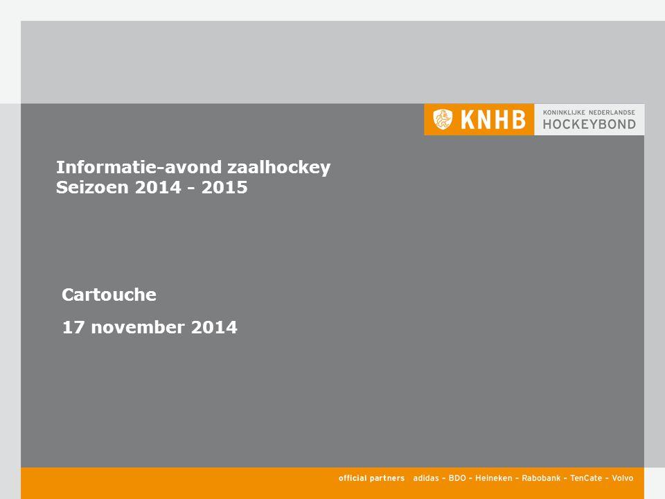 Informatie-avond zaalhockey Seizoen 2014 - 2015 Cartouche 17 november 2014