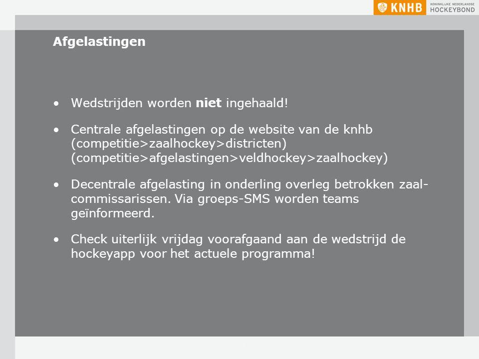 Afgelastingen Wedstrijden worden niet ingehaald! Centrale afgelastingen op de website van de knhb (competitie>zaalhockey>districten) (competitie>afgel