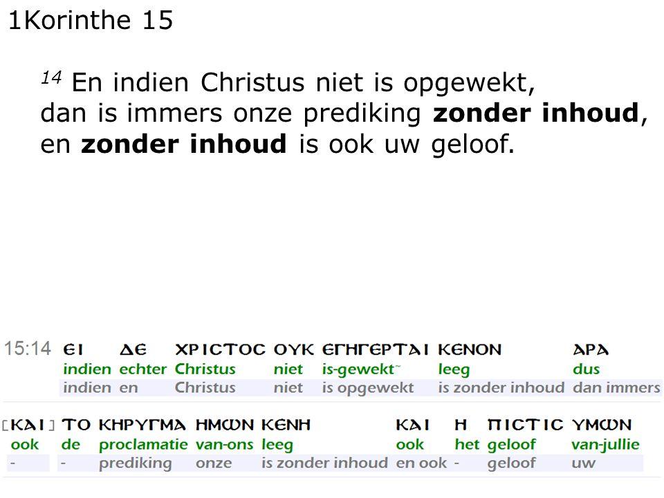 1Korinthe 15 14 En indien Christus niet is opgewekt, dan is immers onze prediking zonder inhoud, en zonder inhoud is ook uw geloof.