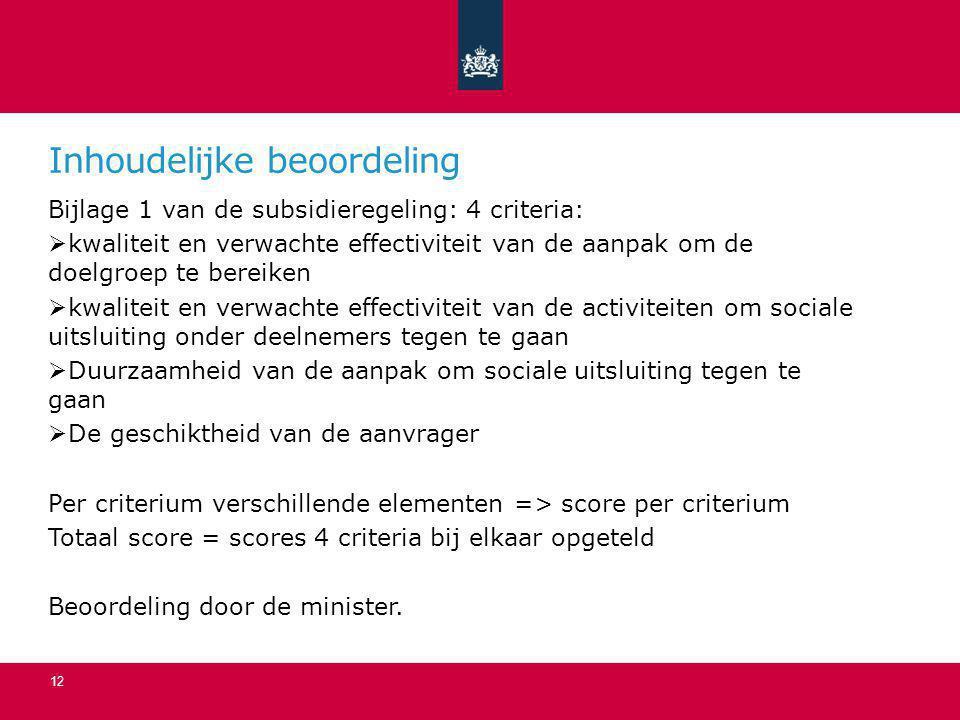 Inhoudelijke beoordeling Bijlage 1 van de subsidieregeling: 4 criteria:  kwaliteit en verwachte effectiviteit van de aanpak om de doelgroep te bereik