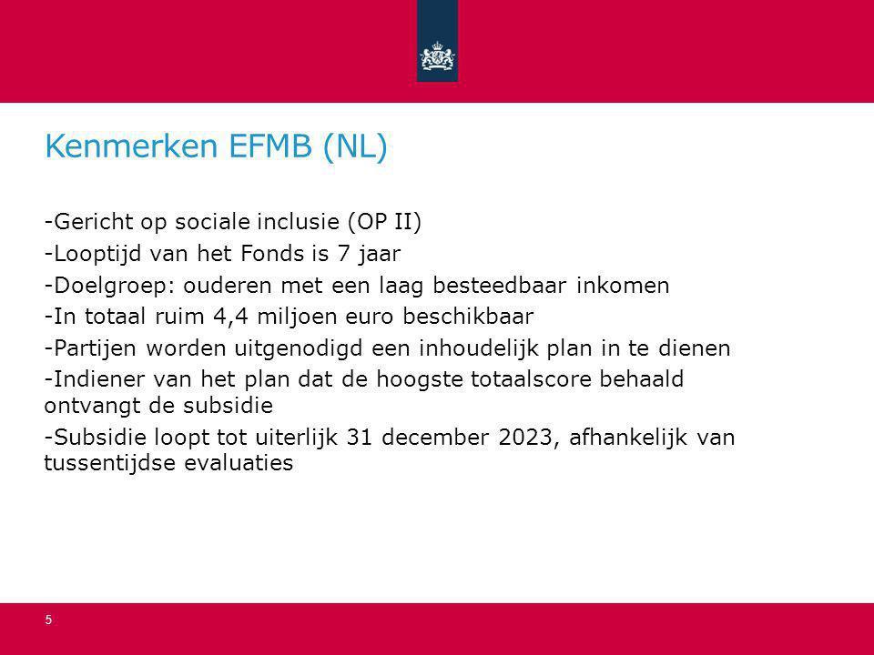 Kenmerken EFMB (NL) -Gericht op sociale inclusie (OP II) -Looptijd van het Fonds is 7 jaar -Doelgroep: ouderen met een laag besteedbaar inkomen -In to