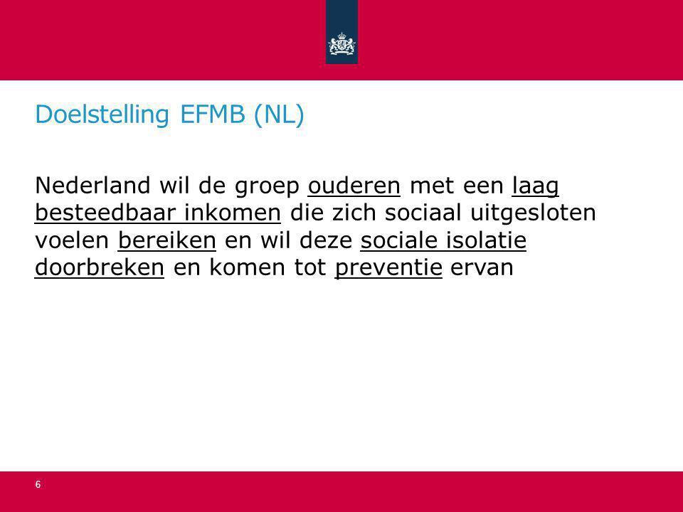 Doelstelling EFMB (NL) Nederland wil de groep ouderen met een laag besteedbaar inkomen die zich sociaal uitgesloten voelen bereiken en wil deze social