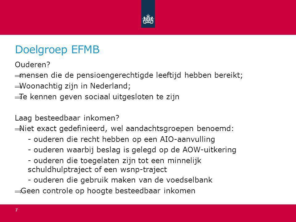 Doelgroep EFMB Ouderen? mensen die de pensioengerechtigde leeftijd hebben bereikt; Woonachtig zijn in Nederland; Te kennen geven sociaal uitgeslote