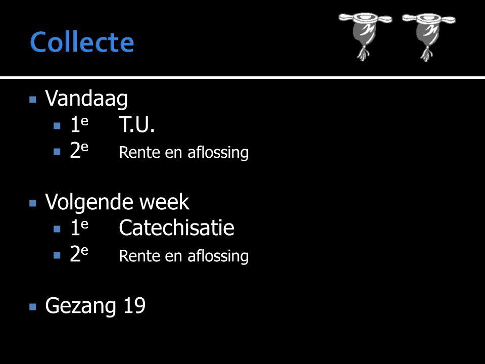  Vandaag  1 e T.U.  2 e Rente en aflossing  Volgende week  1 e Catechisatie  2 e Rente en aflossing  Gezang 19