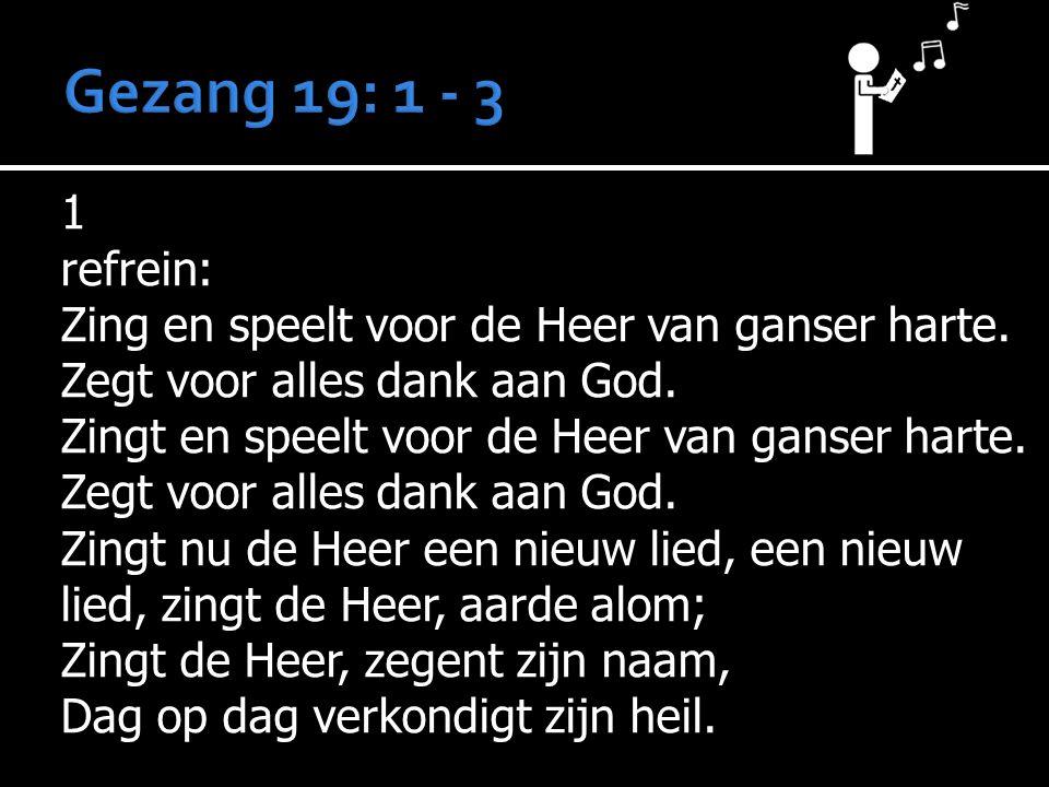 1 refrein: Zing en speelt voor de Heer van ganser harte.