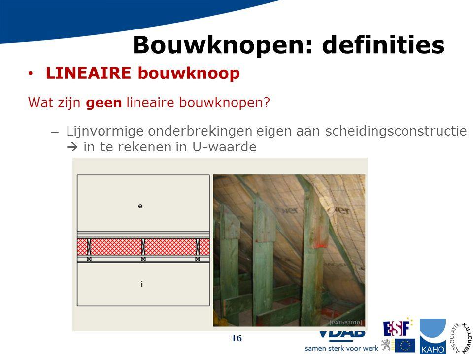 Bouwknopen: definities LINEAIRE bouwknoop Wat zijn geen lineaire bouwknopen? – Lijnvormige onderbrekingen eigen aan scheidingsconstructie  in te reke