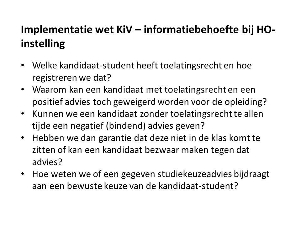 Implementatie wet KiV – informatiebehoefte bij HO- instelling Welke kandidaat-student heeft toelatingsrecht en hoe registreren we dat? Waarom kan een