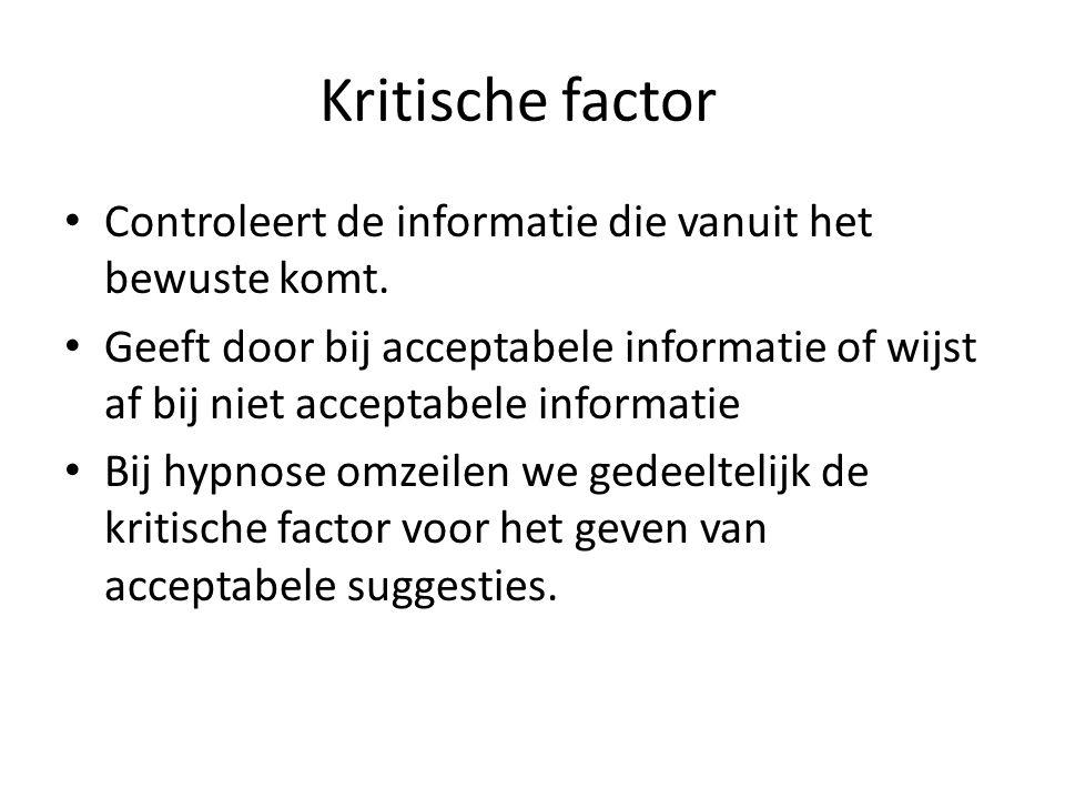 Kritische factor Controleert de informatie die vanuit het bewuste komt. Geeft door bij acceptabele informatie of wijst af bij niet acceptabele informa
