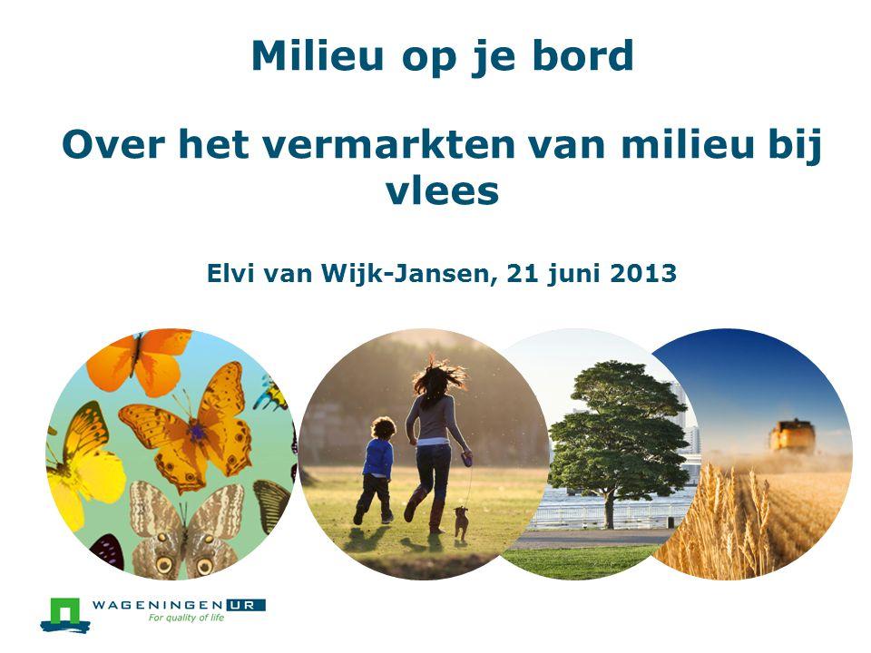 Milieu op je bord Over het vermarkten van milieu bij vlees Elvi van Wijk-Jansen, 21 juni 2013