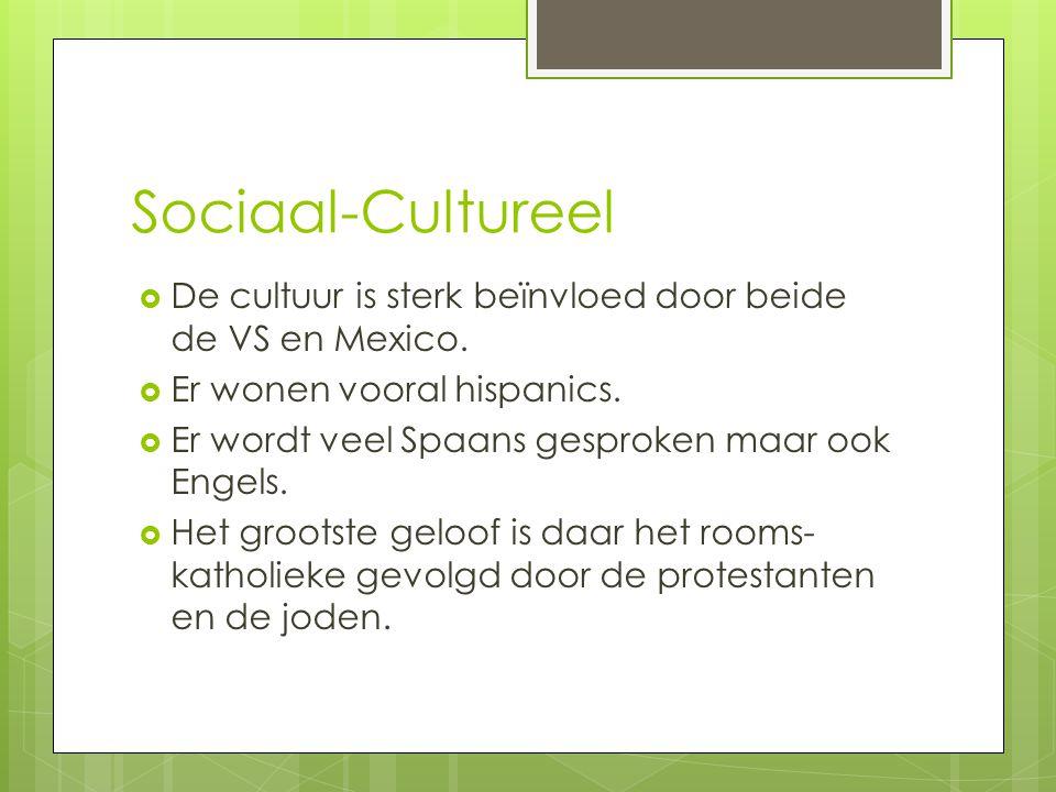 Sociaal-Cultureel  De cultuur is sterk beïnvloed door beide de VS en Mexico.  Er wonen vooral hispanics.  Er wordt veel Spaans gesproken maar ook E