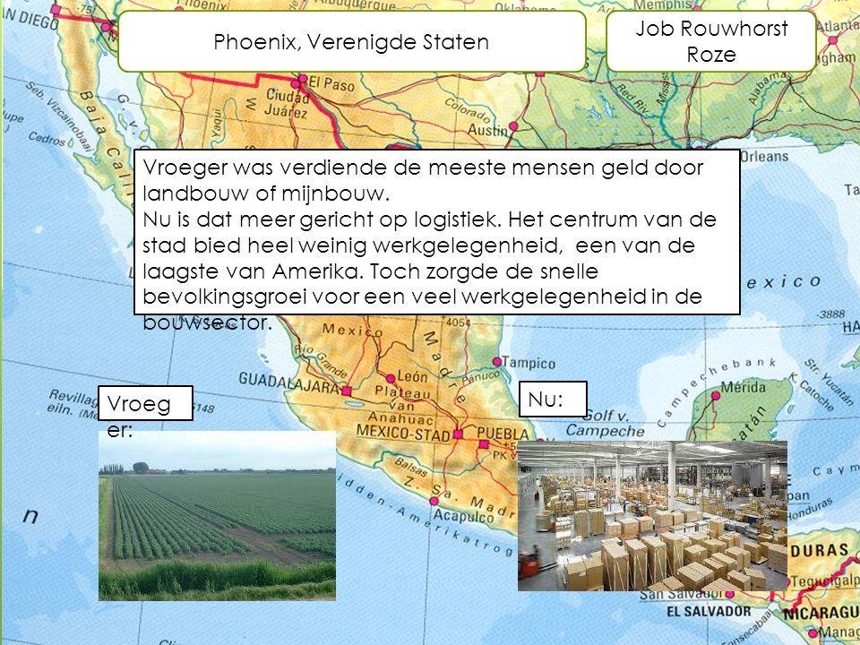 Phoenix, Verenigde Staten Job Rouwhorst Roze Vroeger was verdiende de meeste mensen geld door landbouw of mijnbouw. Nu is dat meer gericht op logistie