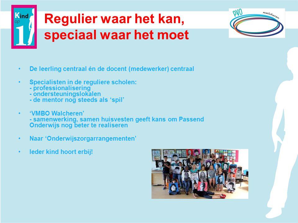 Regulier waar het kan, speciaal waar het moet De leerling centraal én de docent (medewerker) centraal Specialisten in de reguliere scholen: - professi