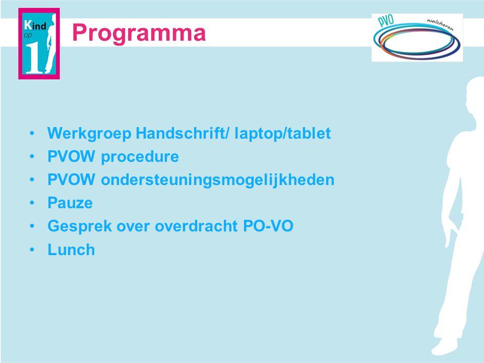 Programma Werkgroep Handschrift/ laptop/tablet PVOW procedure PVOW ondersteuningsmogelijkheden Pauze Gesprek over overdracht PO-VO Lunch